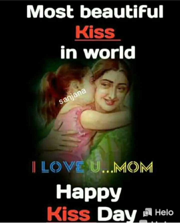 😘हैप्पी किस डे - Most beautiful Kiss in world sanjana I LOVE U . . . MOM Happy Kiss Day Hello - ShareChat
