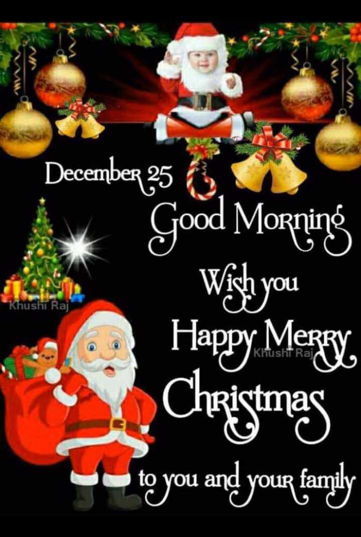 🎄हैप्पी क्रिसमस🎄 - scember 25 Khushi Raj Good Morning Wish you Happy Mexx Christmas to you and your family Khusht Raj - - ShareChat