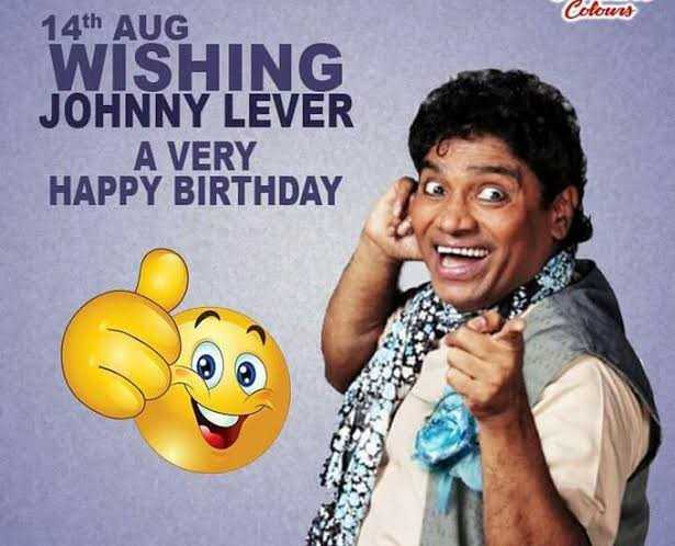 🎂 हैप्पी बर्थडे जॉनी लीवर - Colours 14th AUG WISHING JOHNNY LEVER A VERY HAPPY BIRTHDAY - ShareChat