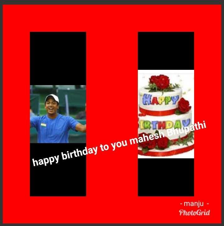 🎂 हैप्पी बर्थडे महेश भूपति - athi happy birthday to you mahesh B - manju - PhotoGrid - ShareChat