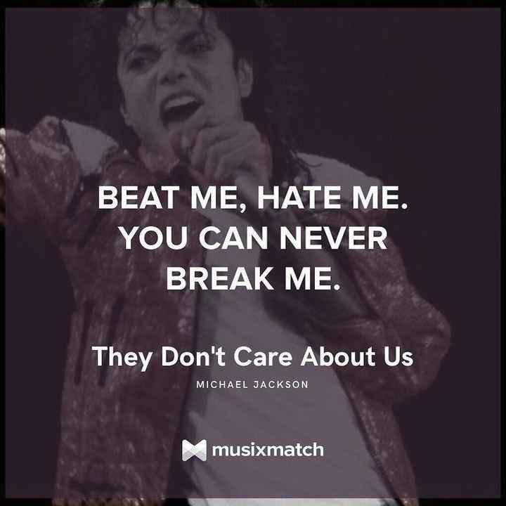 🎂 हैप्पी बर्थडे माइकल जैक्सन - BEAT ME , HATE ME . YOU CAN NEVER BREAK ME They Don ' t Care About Us MICHAEL JACKSON musixmatch - ShareChat