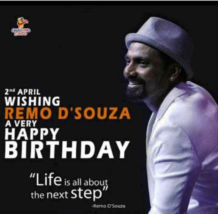 🎂हैप्पी बर्थडे रेमो डीसूजा - CAUCHING 2nd APRIL WISHING REMO D ' SOUZA A VERY HAPPY BIRTHDAY Life is all about the next step - Remo D ' Souza - ShareChat