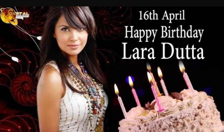 🎂हैप्पी बर्थडे लारा दत्ता - DIGITAL 16th April Happy Birthday Lara Dutta - ShareChat