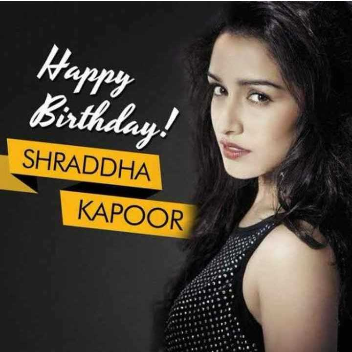 🎂हैप्पी बर्थडे श्रद्धा कपूर - Happy Birthday ! SHRADDHA KAPOOR - ShareChat