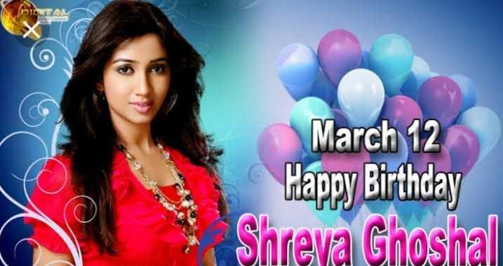 🎂हैप्पी बर्थडे श्रेया घोषाल🎶 - DIGITAL March 12 Happy Birthday Shreva Ghoshal - ShareChat