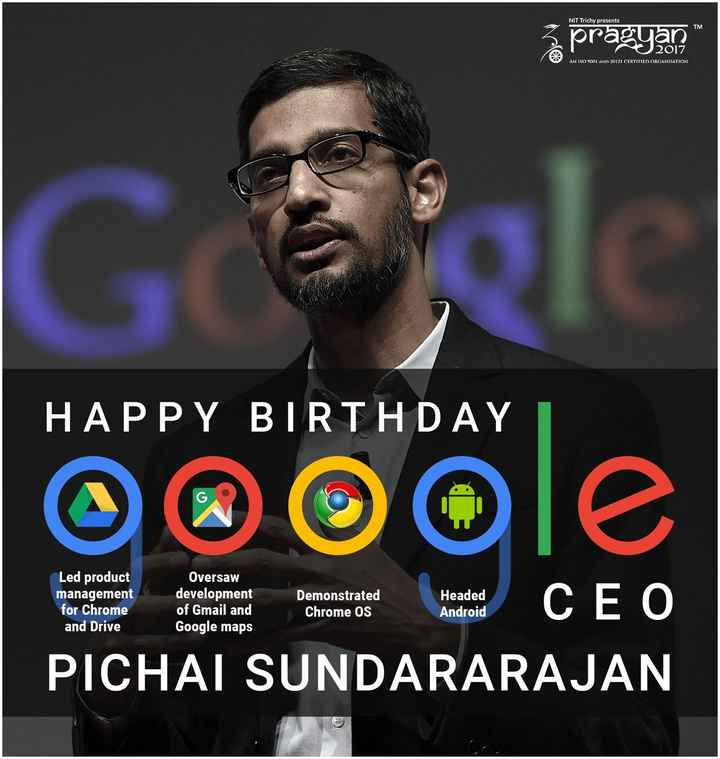 🎂 हैप्पी बर्थडे सुन्दर पिचाई - NIT Trichy presents prazgan AN ISO 9001 AND 20121 CERTIFIED ORGANISATION Cele HAPPY BIRTHDAY Led product management for Chrome and Drive Oversaw development of Gmail and Google maps E ētervento de CEO PICHAI SUNDARARAJAN Demonstrated Chrome OS Headed Android - ShareChat