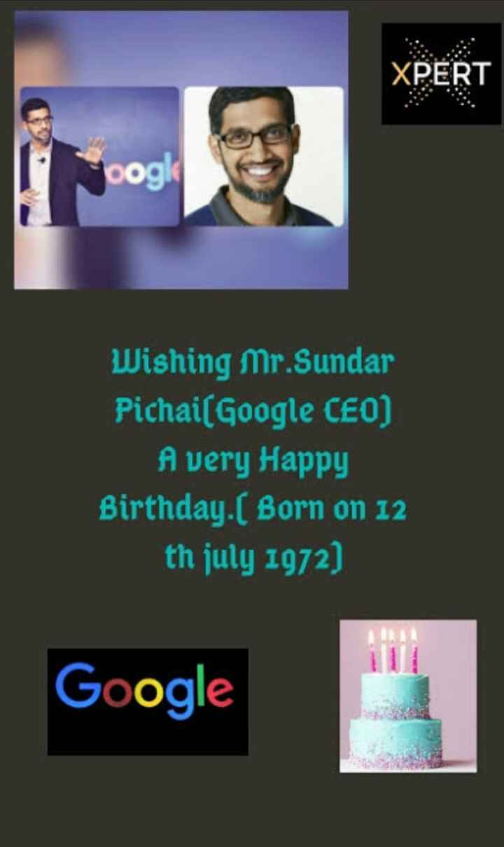 🎂 हैप्पी बर्थडे सुन्दर पिचाई - XPERT OOK Wishing Mr . Sundar Pichail Google CEO ) A very Happy Birthday . ( Born on 12 th july 1972 ) Google - ShareChat
