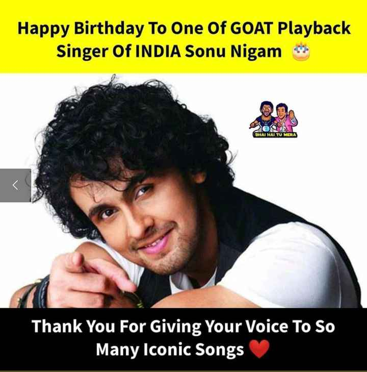 🎂 हैप्पी बर्थडे सोनू निगम - Happy Birthday To One Of GOAT Playback Singer Of INDIA Sonu Nigam * * BHAI HAI TU MERA Thank You For Giving Your Voice To So Many Iconic Songs - ShareChat