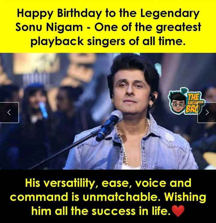 🎂 हैप्पी बर्थडे सोनू निगम - Happy Birthday to the Legendary Sonu Nigam - One of the greatest playback singers of all time . THEL ENGINEER BRO His versatility , ease , voice and command is unmatchable . Wishing him all the success in life . - ShareChat