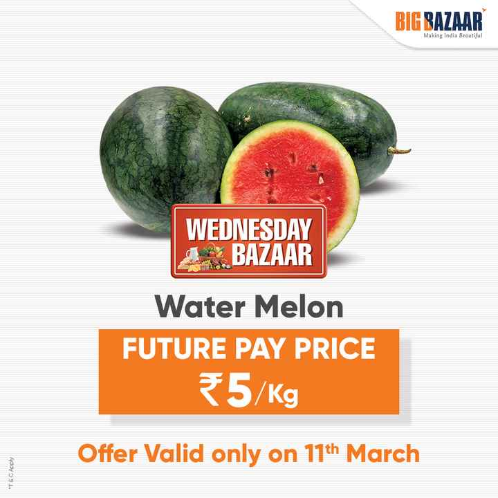 🍋हैल्दी फ्रूट सलाद - BIG BAZAAR Making India Beautiful WEDNESDAY BAZAAR Water Melon FUTURE PAY PRICE 5 / Kg Offer Valid only on 11th March * T & C Apply - ShareChat