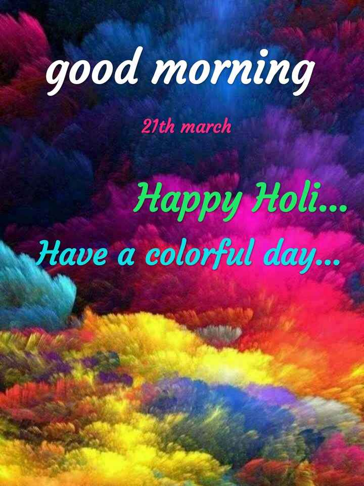 🎨 होली स्टेटस - good morning 21th march Happy Holi . . . Have a colorful day . . . - ShareChat
