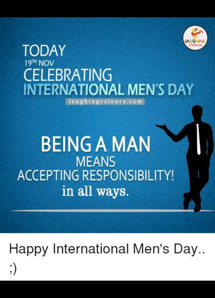 আন্তর্জাতিক পুরুষ দিবস 🧑👲 - LAG Claus TODAY 19TH NOV CELEBRATING INTERNATIONAL MEN ' S DAY laughingcolours . com BEING A MAN MEANS ACCEPTING RESPONSIBILITY ! in all ways . Happy International Men ' s Day . . - ShareChat