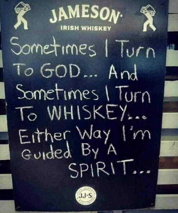 🤔আমার চিন্তা ভাবনা - JAMESON Sometimes I Turn To GOD . . . And Sometimes I Turn TO WHISKEY . . . Either Way I ' m Guided By A SPIRIT . . . JJ S - ShareChat