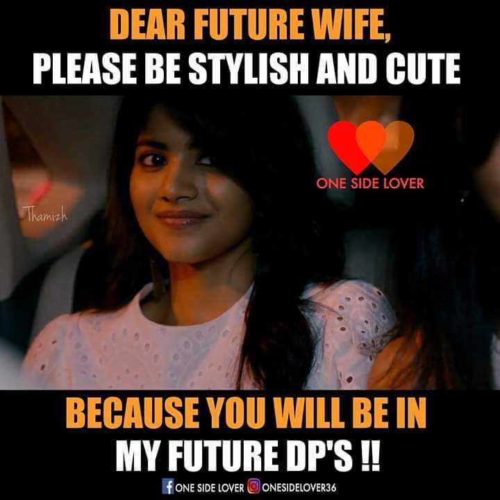 🤔আমার চিন্তা ভাবনা - DEAR FUTURE WIFE , PLEASE BE STYLISH AND CUTE ONE SIDE LOVER Thamizh BECAUSE YOU WILL BE IN MY FUTURE DP ' S ! ! FONE SIDE LOVER ONESIDELOVER36 - ShareChat