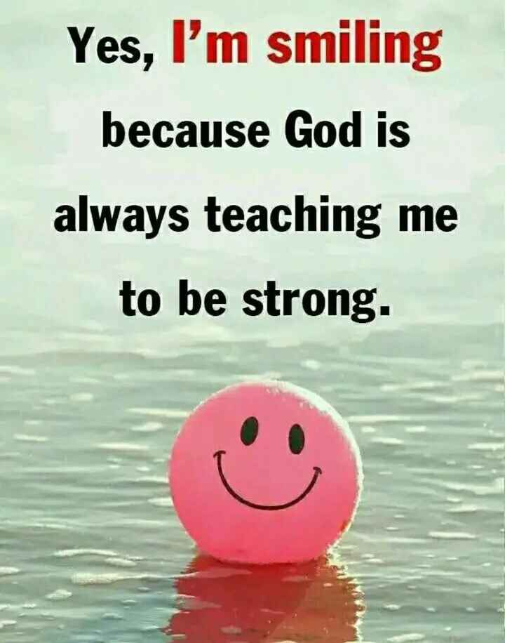 🤔আমার চিন্তা ভাবনা - Yes , I ' m smiling because God is always teaching me to be strong . - ShareChat