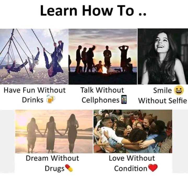 🤔আমার চিন্তা ভাবনা - Learn How To . . Have Fun Without Drinks Talk Without Cellphones Smile Without Selfie Dream Without Drugs Love Without Condition - ShareChat