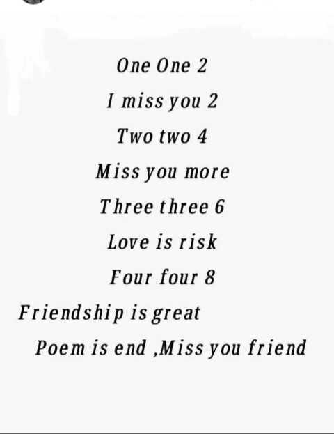 আমার প্রিয় বন্ধু - One One 2 I miss you 2 Two two 4 Miss you more Three three 6 Love is risk Four four 8 Friendship is great Poem is end , Miss you friend - ShareChat