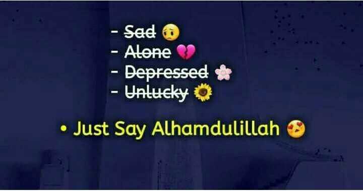 🕌ইবাদাত - - Sad - Alone - Depressed - Unlucky • Just Say Alhamdulillah - ShareChat