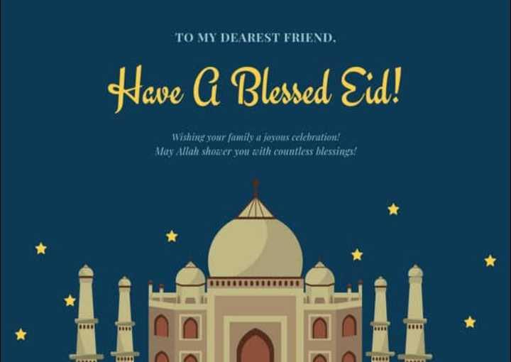 ঈদ - TO MY DEAREST FRIEND . Have A Blessed Eid ! Wishing your family a joyous celebration ! May Allah shouter you with countless blessings ! - ShareChat