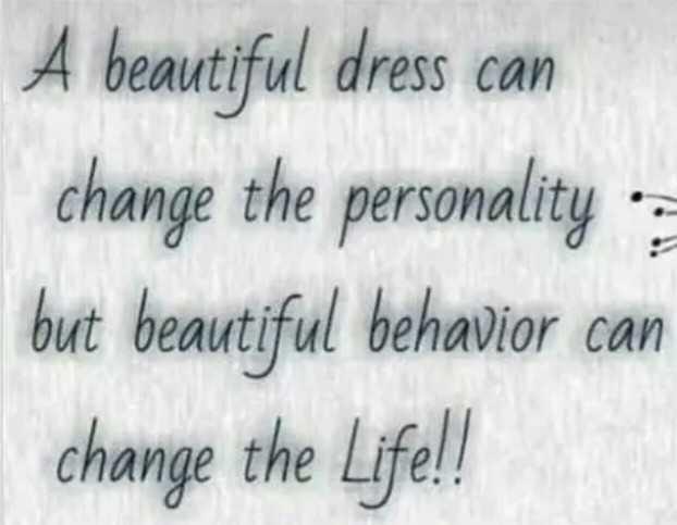 📚উপদেশ - A beautiful dress can change the personality but beautiful behavior can change the Life ! ! - ShareChat