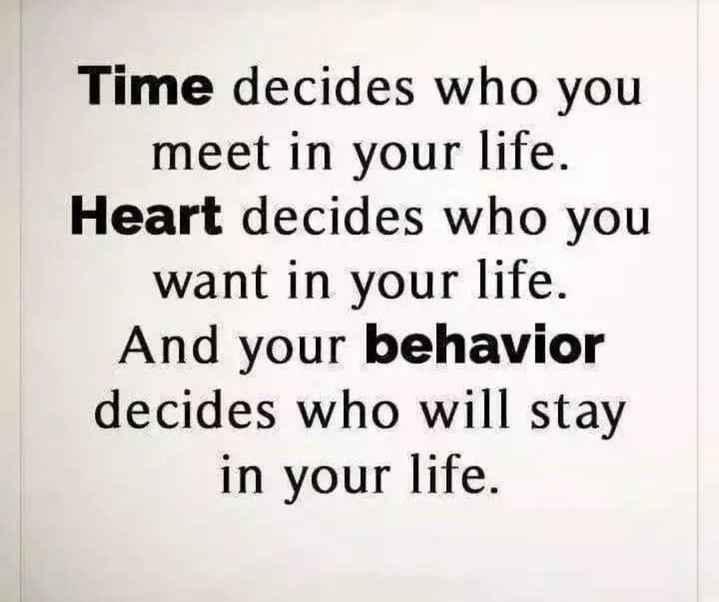 📚উপদেশ - Time decides who you meet in your life . Heart decides who you want in your life . And your behavior decides who will stay in your life . - ShareChat
