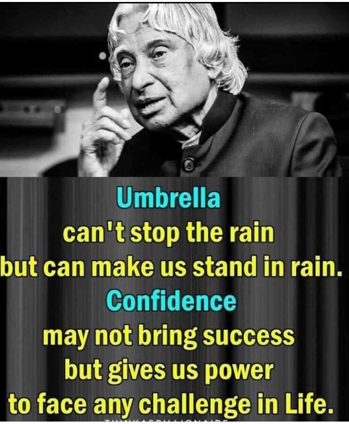 এপিজে আব্দুল কালাম  🙏🏿 - Umbrella can ' t stop the rain but can make us stand in rain . Confidence may not bring success but gives us power to face any challenge in Life . - ShareChat