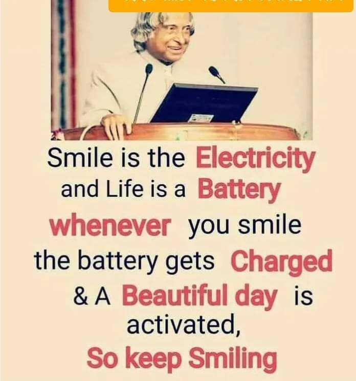 এপিজে আব্দুল কালাম  🙏🏿 - Smile is the Electricity and Life is a Battery whenever you smile the battery gets Charged & A Beautiful day is activated , So keep Smiling - ShareChat