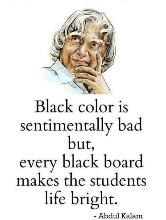 এপিজে আব্দুল কালাম  🙏🏿 - Black color is sentimentally bad but , every black board makes the students life bright . - Abdul Kalam - ShareChat