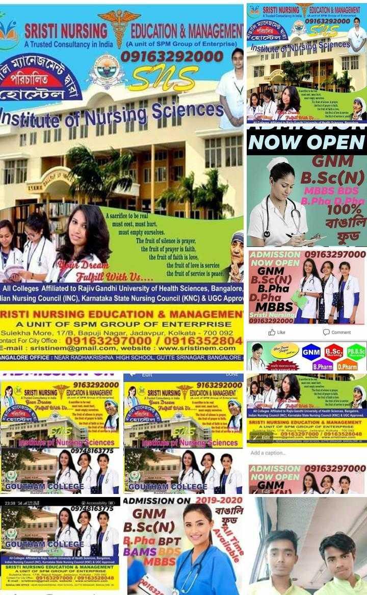 কেরিয়ার - Trusted Conway in India Auto p ortret STISCHE SRISTI NURSING EDUCATION & MANAGEMENT AF SRISTI NURSING EDUCATION & MANAGEMENT 09763292000 6 febrer হােস্টেল Institute of Nursing Srences Inoc i tind Sciences A Trusted Consultancy in India ( A unit of SPM Group of Enterprise ) 09163292000 TITI পরিচালিত হােস্টেল । JUTO let ences 2016 Institute of Nursing Sciences F TANIMBINI B NOW OPEN GNM B . Sc ( N ) Ph 100 %   বাঙালি MBBS BDS PI A sacrifice to be real must cost , must hurt must empty ourselves The fruit of silence is prayer , the fruit of prayer is faith , ADMISSION 09163297000 the fruit of faith is love , Va Olti Dream the fruit of love is service NOW OPEN GNM Fulfill With Us . . . . the fruit of service is peace B . Sc ( N ) All Colleges Affiliated to Rajiv Gandhi University of Health Sciences , Bangalore , Big lian Nursing Council ( INC ) , Karnataka State Nursing Council ( KNC ) & UGC Appro D . Pha MBBS RISTI NURSING EDUCATION & MANAGEMEN Sristi Nursing A UNIT OF SPM GROUP OF ENTERPRISE 09163292000 Sulekha More , 17 / B , Bapuji Nagar , Jadavpur , Kolkata - 700 092 0 Like Comment ontact For City Office : 09163297000 / 0916352804 E - mail : sristinem @ gmail . com , website : www . sristinem . com GNM B . Sc , B . B . Sc ANGALORE OFFICE : NEAR RADHAKRISHNA HIGH SCHOOL , GUTTE SRINAGAR , BANGALORE B . Pharm D . Pharm . 9163292000 SRISTI NURSING EDUCATION A MANAGEMENT in D ARBATUL 9763292000 EDUCATION & MANAGEMENT SRISTI NURSING as Die Full ROM 7 SIG Ve . . C CCLLC COOL SS COTOG SRISTI NURSING EDUCATION MANAGEMENT A UNIT OF SPM GROUP OF ENTERPRISE 545 SE 09163267000 700163528048 edia pl Nursing Sciences Add a caption Edhe ledat pt Nur nonsciences A09728163775 A 39 ADMISSION 09763297000 NOW OPEN GNM Edit GOUTHAM COLLEGE GNM , SO 23 : 38 244 097218163775 GOUTHAM COLLEGE od 1 ADMISSION ON 2019 - 2020 GNM বাঙালি ফুড B . Sc ( N ) B . Pha BPT BAMS BDS MBBS GOUTHAM COLLEGE more All Time Available ACA CIN C O RUSCAR SRISTI NURSING EDUCATION & MANAGEMENT A UNIT OF 