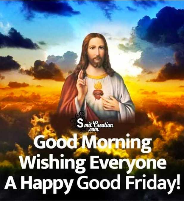 গুড ফ্রাইডে - S mit Creation . com Good Morning Wishing Everyone A Happy Good Friday ! - ShareChat