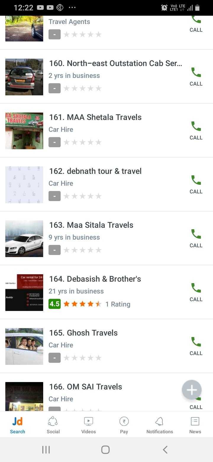 গ্রীষ্মকালীন খাবার - 12 : 22 0 0 Travel Agents - * * * * * CALL 160 . North - east Outstation Cab Ser . . . 2 yrs in business CALL NA SHETALA 161 . MAA Shetala Travels Car Hire CALL 162 . debnath tour & travel Car Hire CALL - * * * * * 163 . Maa Sitala Travels 9 yrs in business - * * * * * CALL Car rental for 24 164 . Debasish & Brother ' s 21 yrs in business * * * * * 1 Rating 973429970 arah CALL 4 . 5 165 . Ghosh Travels Car Hire CALL 166 . OM SAI Travels Car Hire CALL Search Social Videos Pay Notifications News - ShareChat