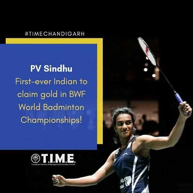 পি.ভি.সিন্ধু 🏸 - # TIMECHANDIGARH PV Sindhu First - ever Indian to claim gold in BWF World Badminton Championships ! T . I . M . E . Turghana . Una manducation Pud - ShareChat