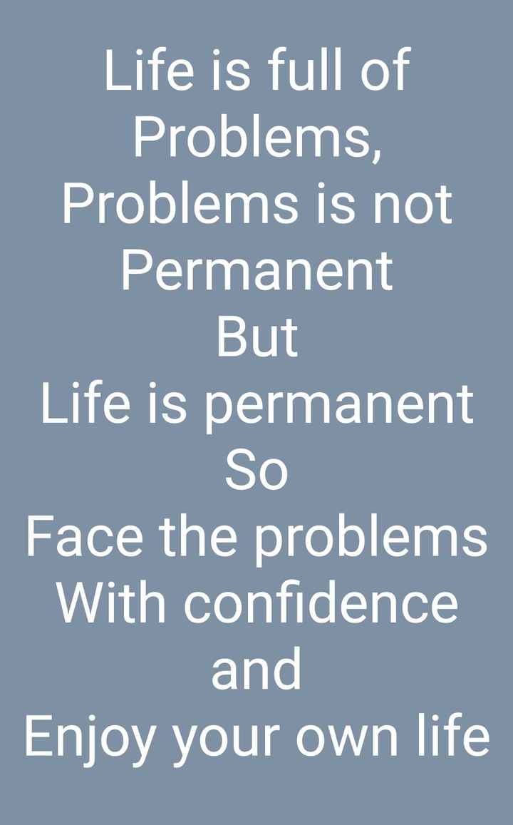 💭 প্ৰেৰণাদায়ক উক্তি - Life is full of Problems , Problems is not Permanent But Life is permanent So Face the problems With confidence and Enjoy your own life - ShareChat