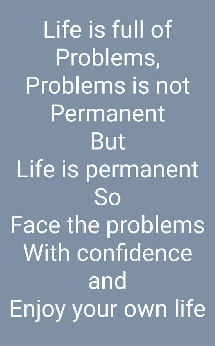 💭 প্ৰেৰণাদায়ক উক্তি - Life is full of Problems , Problems is not Permanent But Life is permanent So Face the problems With confidence and Enjoy your own life - ShareChat