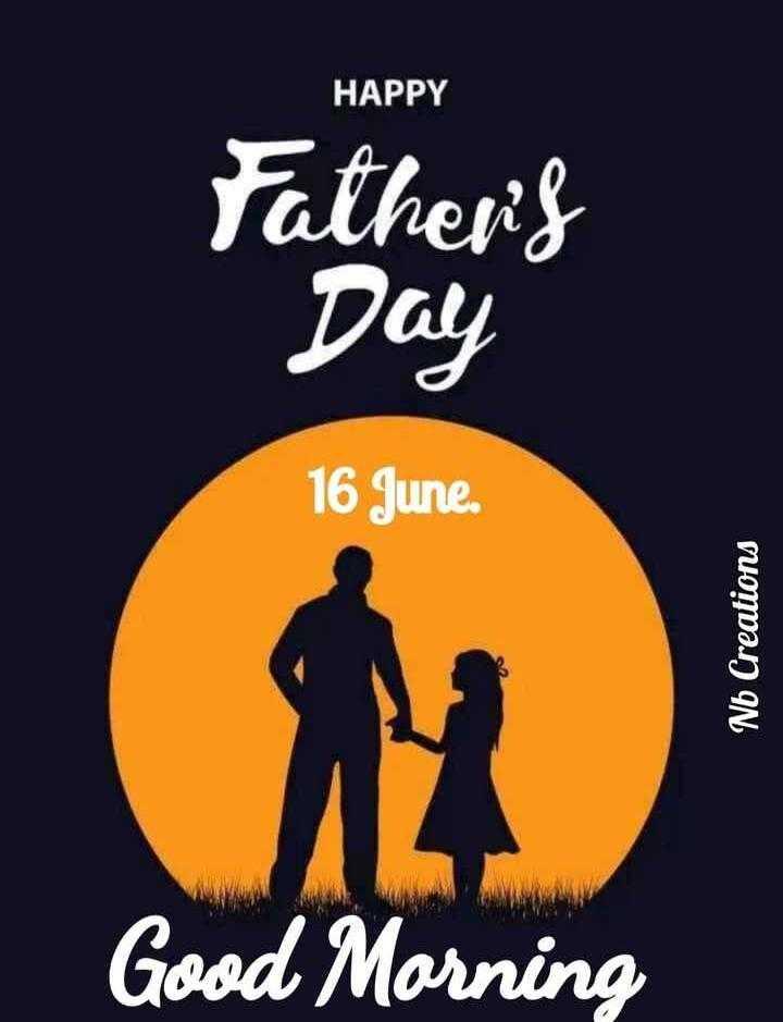 ফাদার্স ডে গান  🎼 - HAPPY Fatherif Day 16 June . Nb Creations Good Morning - ShareChat