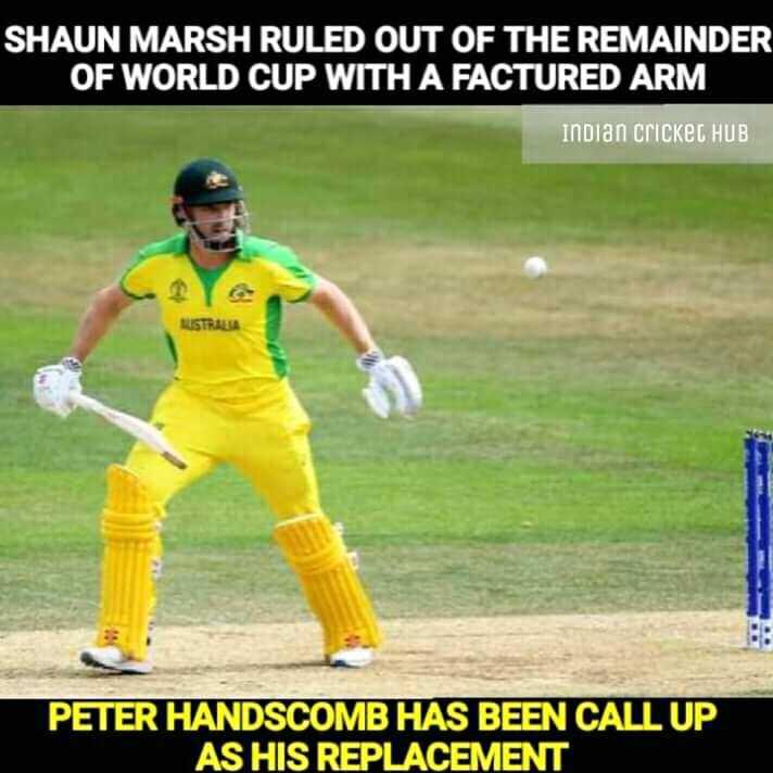 বাংলাদেশ vs পাকিস্তান - SHAUN MARSH RULED OUT OF THE REMAINDER OF WORLD CUP WITH A FACTURED ARM Indian cricket HUB AUSTRALIA PETER HANDSCOMB HAS BEEN CALL UP AS HIS REPLACEMENT - ShareChat