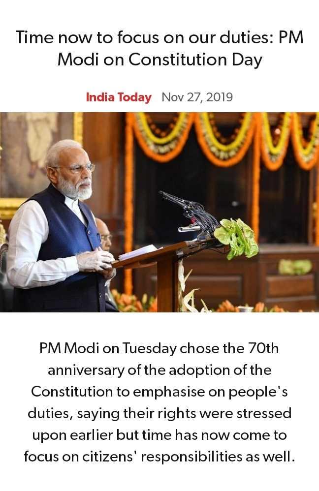 বিজেপি - BJP - Time now to focus on our duties : PM Modi on Constitution Day India Today Nov 27 , 2019 PM Modi on Tuesday chose the 70th anniversary of the adoption of the Constitution to emphasise on people ' s duties , saying their rights were stressed upon earlier but time has now come to focus on citizens ' responsibilities as well . - ShareChat