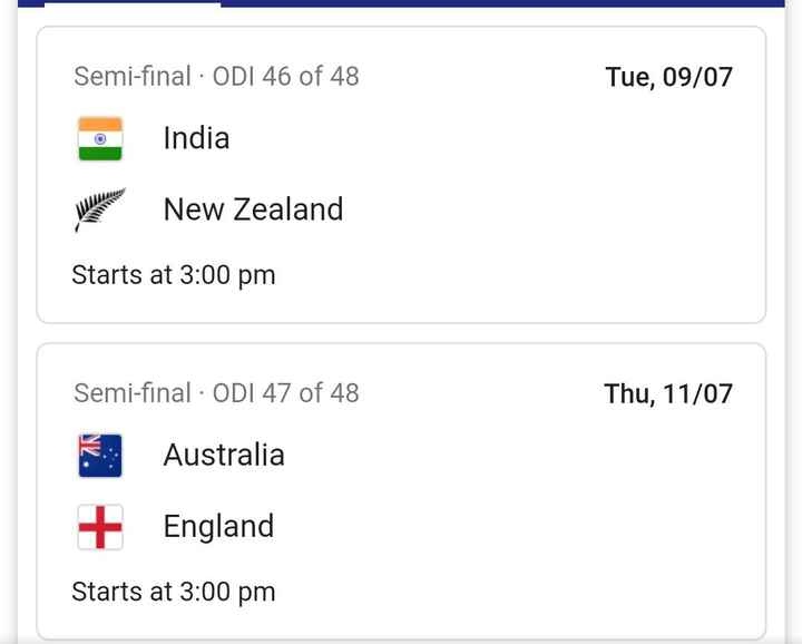 বিশ্ব কাপ বিশেষ মুহুৰ্ত - Semi - final · ODI 46 of 48 Tue , 09 / 07 India New Zealand Starts at 3 : 00 pm Semi - final · ODI 47 of 48 Thu , 11 / 07 Australia England Starts at 3 : 00 pm - ShareChat