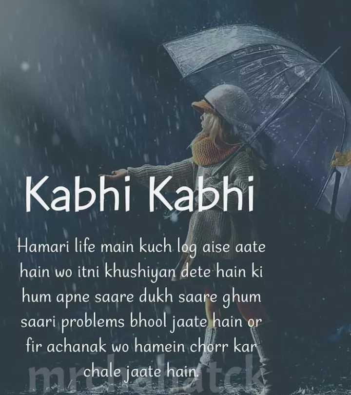 💔ভগ্নহৃদয় শায়েরি - Kabhi Kabhi Hamari life main log aise aate hain wo itni khushiyan dete hain ki hum apne saare dukh saare ghum saari problems bhool jaate hain or fir achanak wo hamein chorr kar chale jaate hain - ShareChat