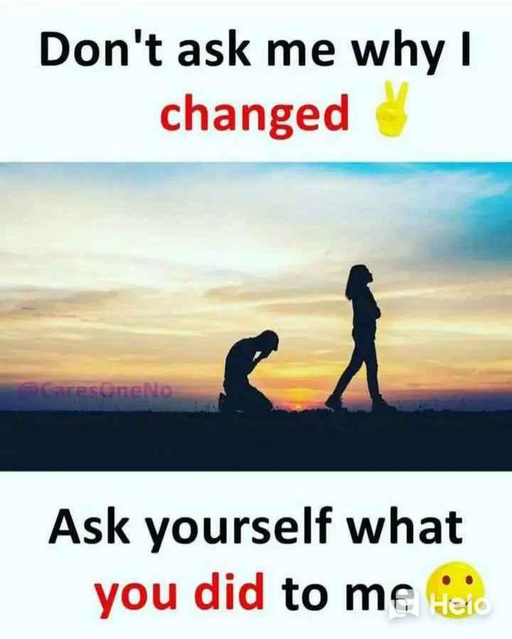 💔ভগ্নহৃদয় শায়েরি - Don ' t ask me why changed CaresoneNo Ask yourself what you did to me Heid - ShareChat