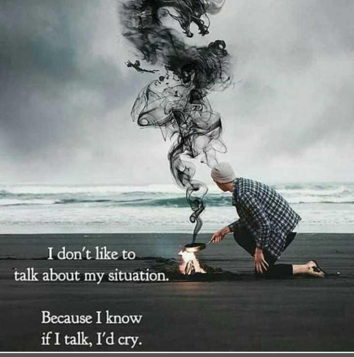 💔ভগ্নহৃদয় শায়েরি - I don ' t like to talk about my situation . Because I know if I talk , I ' d cry . - ShareChat