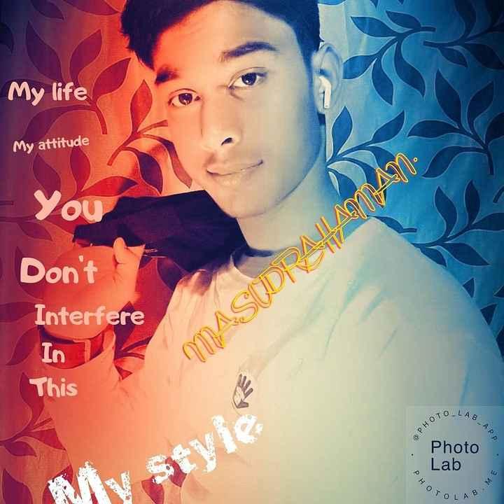 😬 মোৰ আজিৰ দিনটো - My life My attitude You Don ' t Interfere In This MASUDRALANAN . TOLAR AB - APP @ PH Photo Lab v sevie PHO B . ME TOLAB - ShareChat