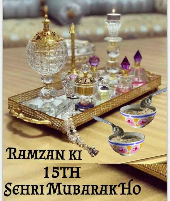 রমজানের শুভেচ্ছা - RAMZAN KI 15TH SEHRI MUBARAK HO - ShareChat