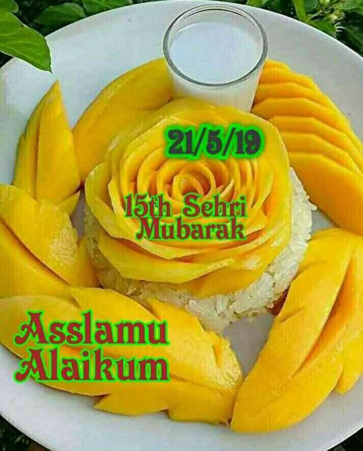 রমজানের শুভেচ্ছা - 21 / 5 / 19 15th Sehri Mubarak Asslamu Alaikum - ShareChat