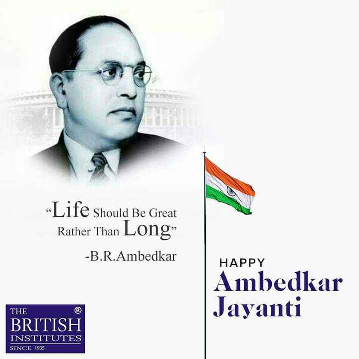 "শুভ আম্বেদকর জয়ন্তী - Life Should Be Great Rather Than Long "" - B . R . Ambedkar HAPPY Ambedkar Jayanti THE BRITISH INSTITUTES SINCE 1935 - ShareChat"