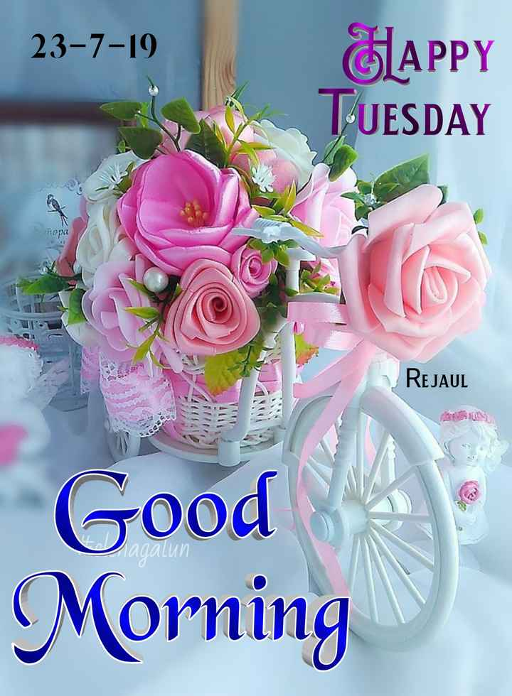🙌শুভকামনা - 23 - 7 - 19 HAPPY TUESDAY REJAUL Good Morning - ShareChat