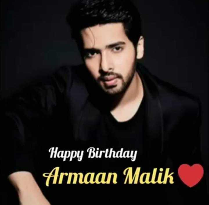 শুভ জন্মদিন আরমান মালিক - Happy Birthday Armaan Malik - ShareChat