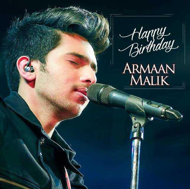 শুভ জন্মদিন আরমান মালিক 🎤 - Happy Birthday ARMAAN MALIK - ShareChat
