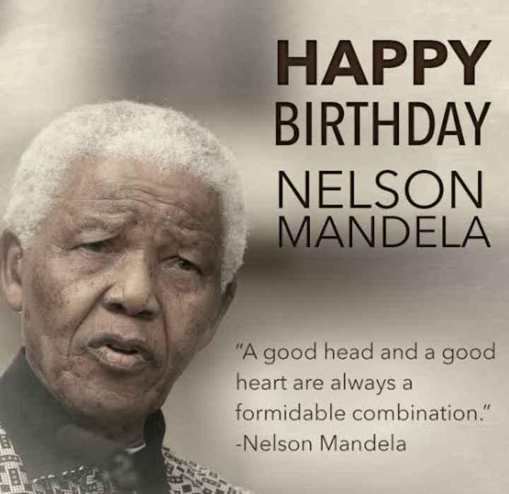 শুভ জন্মদিন নেলসন ম্যান্ডেলা  🎂 - HAPPY BIRTHDAY NELSON MANDELA A good head and a good heart are always a formidable combination . - Nelson Mandela - ShareChat