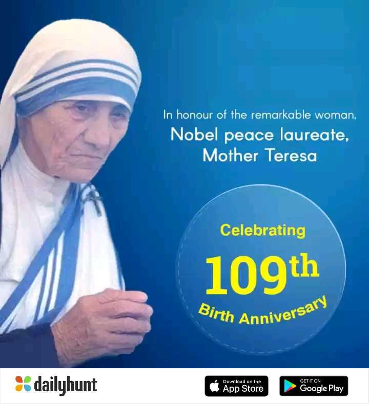 শুভ জন্মদিন মাদার টেরেসা✝️ - In honour of the remarkable woman , Nobel peace laureate , Mother Teresa Celebrating 109th Birth Anniverso niversary % dailyhunt Download on the App Store GET IT ON Google Play - ShareChat